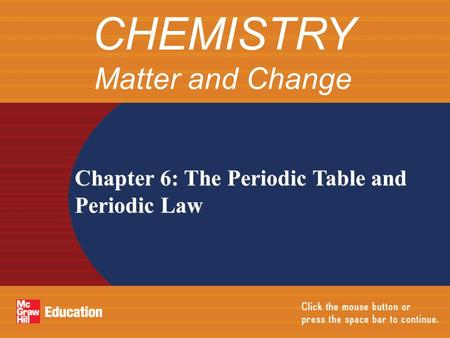 Chapter 6: The Periodic Table and Periodic Law CHEMISTRY Matter and Change.