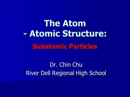 The Atom - Atomic Structure: Subatomic Particles
