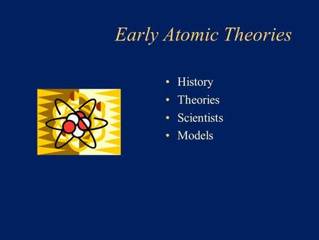 Early Atomic Theories History Theories Scientists Models.