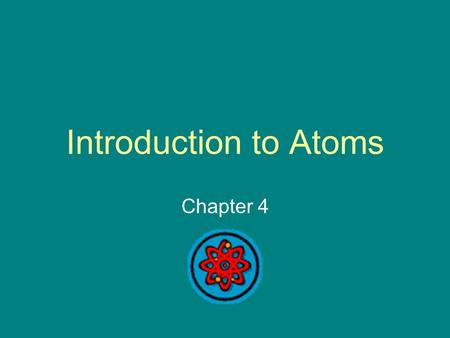 Introduction to Atoms Chapter 4.
