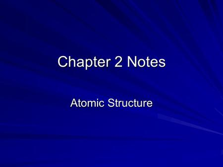 Chapter 2 Notes Atomic Structure. Atoms Democritus – Ancient Greek Science dude, 1 st proposed the idea of atoms, tiny indivisible particles Atomos –