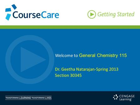 Welcome to General Chemistry 115 Dr. Geetha Natarajan-Spring 2013 Section 30345.