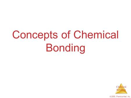 Chemical Bonding © 2009, Prentice-Hall, Inc. Concepts of Chemical Bonding.