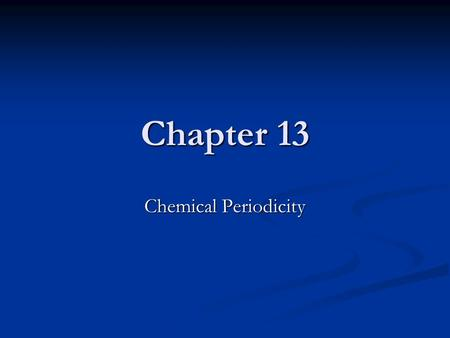 Chapter 13 Chemical Periodicity.