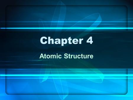 Chapter 4 Atomic Structure. Section 4.1 Ancient Greek Theory Democritus named atoms, for the Greek word which means indivisible. Aristotle believed that.