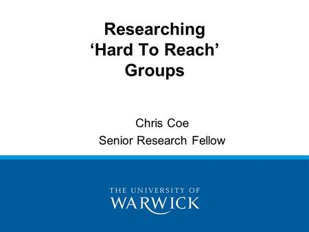 Chris Coe Senior Research Fellow Researching 'Hard To Reach' Groups.