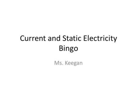 Current and Static Electricity Bingo Ms. Keegan. Clue: This flow of electrons comes from a wall outlet Alternating Current.
