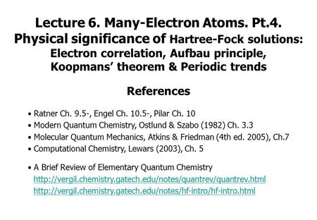 Lecture 6. Many-Electron Atoms. Pt.4. Physical significance of Hartree-Fock solutions: Electron correlation, Aufbau principle, Koopmans' theorem & Periodic.