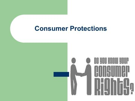 Consumer Protections. Consumer Movement A movement by the public to promote the interests of consumers.