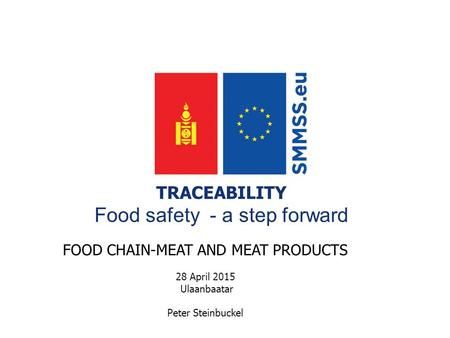 Title Support for the Modernisation of the Mongolian Standardisation systemEuropeAid/134305/C/SER/MN TRACEABILITY Food safety - a step forward FOOD CHAIN-MEAT.
