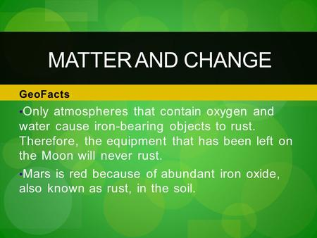 GeoFacts Only atmospheres that contain oxygen and water cause iron-bearing objects to rust. Therefore, the equipment that has been left on the Moon will.