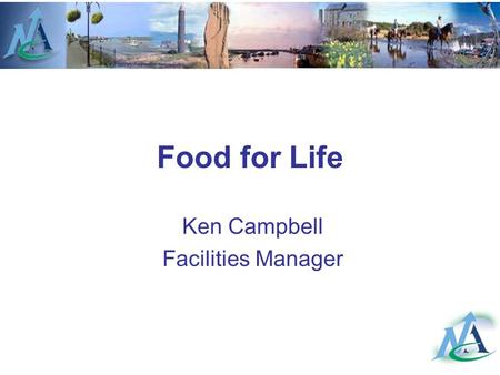 Food for Life Ken Campbell Facilities Manager. Background Deliver catering to 9 High Schools,53 Primary Schools, 4 SEN's,3 Nurseries, A range of Social.