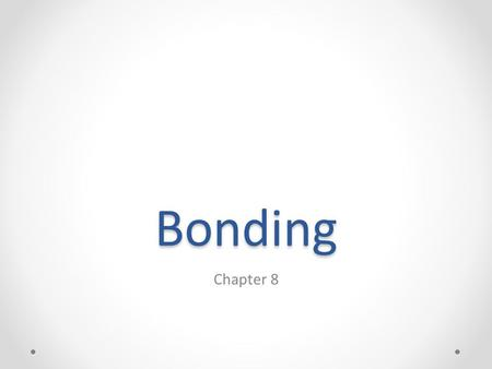 Bonding Chapter 8. Types of Chemical Bonds Ionic Bonds – metals/nonmetals o Electrons are transferred o Ions paired have lower energy (greater stability)