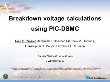 Breakdown voltage calculations using PIC-DSMC Paul S. Crozier, Jeremiah J. Boerner, Matthew M. Hopkins, Christopher H. Moore, Lawrence C. Musson Sandia.