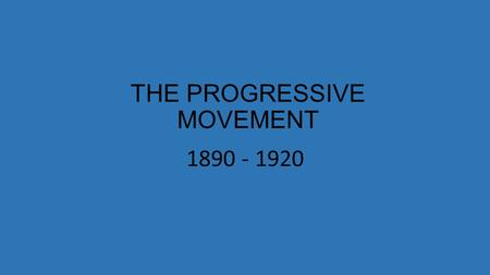 THE PROGRESSIVE MOVEMENT 1890 - 1920. ORIGINS OF PROGRESSIVISM As America entered into the 20 th century, middle class reformers addressed many social.
