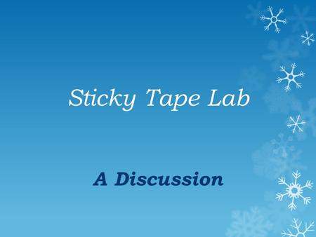 Sticky Tape Lab A Discussion Charge  Which items in the Sticky Tape Lab exhibited a charge?  What behavior was displayed that makes you believe those.