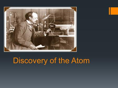Discovery of the Atom. Democritus  Democritus was an ancient Greek who had a philosophical idea of an atom.  His approach was not based on the scientific.