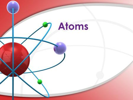 Atoms. ATOMS Picture Caption Here Atoms are building blocks. Atoms are so tiny they can't be seen, even with the most powerful microscope. An Atom is.