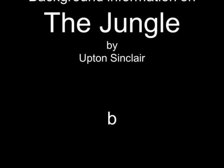 Background information on The Jungle by Upton Sinclair b.