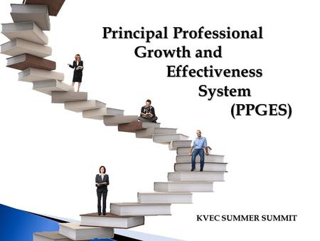 Principal Professional Growth and Effectiveness System(PPGES) KVEC SUMMER SUMMIT.