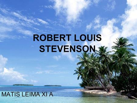 ROBERT LOUIS STEVENSON MATIS LEIMA XI A. Robert Louis Balfour Stevenson 13 November 1850, Edinburgh – 3 December 1894, Samoa Scottish novelist, poet,