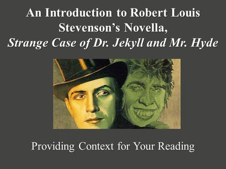 An Introduction to Robert Louis Stevenson's Novella, Strange Case of Dr. Jekyll and Mr. Hyde Providing Context for Your Reading.