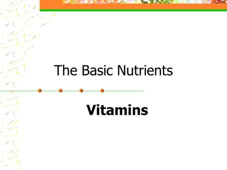 The Basic Nutrients Vitamins Are found in nearly all foods in the food pyramid Do not provide Energy, but are essential because Regulate body chemistry.