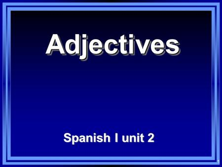 1 AdjectivesAdjectives Spanish I unit 2 2 Los adjetivos: Adjectives: Words that modify nouns En español, most adjectives have either two or four forms.