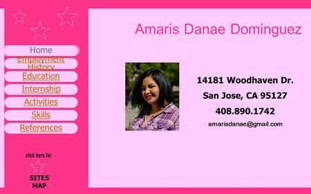Activities Skills References Employment History Home SITES MAP Internship Education Amaris Danae Dominguez 14181 Woodhaven Dr. San Jose, CA 95127 408.890.1742.