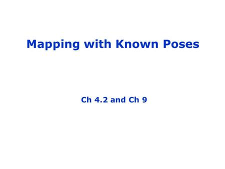 SA-1 Mapping with Known Poses Ch 4.2 and Ch 9. 2 Why Mapping? Learning maps is one of the fundamental problems in mobile robotics Maps allow robots to.
