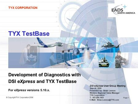TYX CORPORATION Page 1 © Copyright TYX Corporation 2006 TYX TestBase Development of Diagnostics with DSI eXpress and TYX TestBase For eXpress versions.