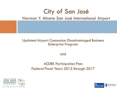 Updated Airport Concession Disadvantaged Business Enterprise Program and ACDBE Participation Plan Federal Fiscal Years 2015 through 2017 City of San José.