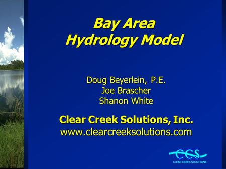 Bay Area Hydrology Model Doug Beyerlein, P.E. Joe Brascher Shanon White Clear Creek Solutions, Inc. www.clearcreeksolutions.com.
