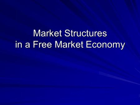Market Structures in a Free Market Economy. Review Economic Systems CommandMarketTraditional.