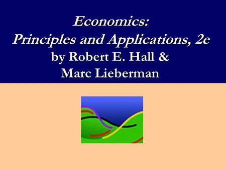 Economics: Principles and Applications, 2e by Robert E. Hall & Marc Lieberman.