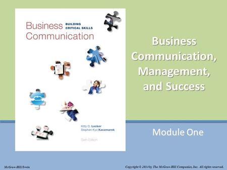 ©2014 The McGraw-Hill Companies, Inc. All rights reserved Business Communication, Management, and Success Module One Copyright © 2014 by The McGraw-Hill.