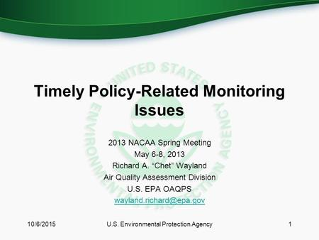 "Timely Policy-Related Monitoring Issues 2013 NACAA Spring Meeting May 6-8, 2013 Richard A. ""Chet"" Wayland Air Quality Assessment Division U.S. EPA OAQPS."
