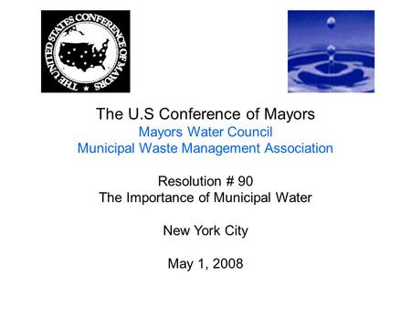 The U.S Conference of Mayors Mayors Water Council Municipal Waste Management Association Resolution # 90 The Importance of Municipal Water New York City.
