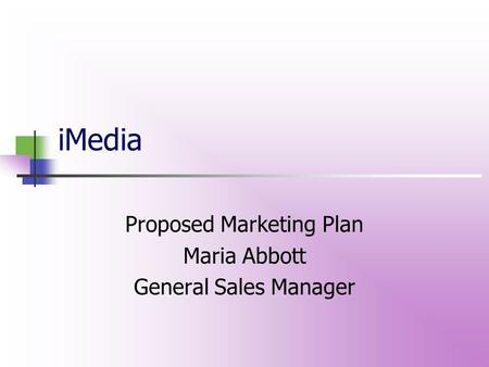 IMedia Proposed Marketing Plan Maria Abbott General Sales Manager.