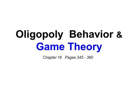 Oligopoly Behavior & Game Theory