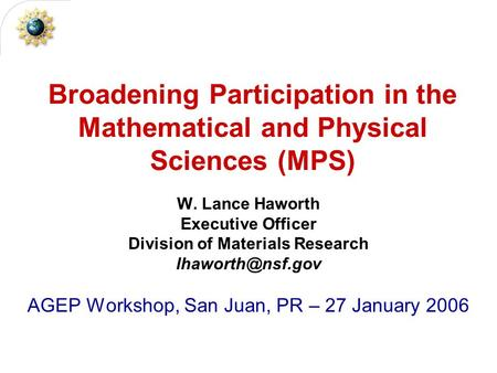 Broadening Participation in the Mathematical and Physical Sciences (MPS) W. Lance Haworth Executive Officer Division of Materials Research