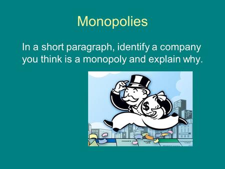 Monopolies In a short paragraph, identify a company you think is a monopoly and explain why.
