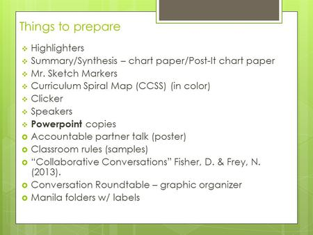 Things to prepare  Highlighters  Summary/Synthesis – chart paper/Post-It chart paper  Mr. Sketch Markers  Curriculum Spiral Map (CCSS) (in color) 