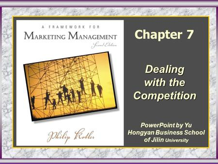 Chapter 7 Dealing with the Competition PowerPoint by Yu Hongyan Business School of Jilin University.