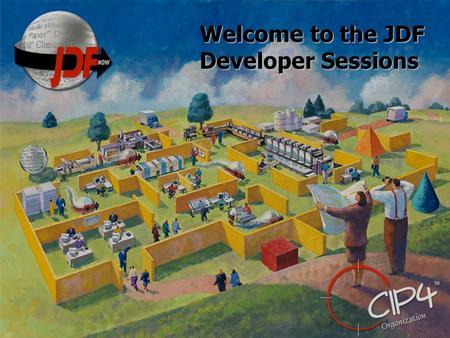 Welcome to the JDF Developer Sessions. Session Speakers Doug Belkofer – EFI Mark Bohan - GATF Freddy Pieters – Esko Graphics Rainer Prosi- Heidelberg.
