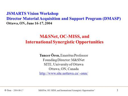 "© Ören - 2004-06-17 M&SNet, OC-MISS, and International Synergistic Opportunities"" 1 M&SNet, OC-MISS, and International Synergistic Opportunities JSMARTS."