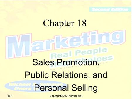 18-1Copyright 2000 Prentice Hall Chapter 18 Sales Promotion, Public Relations, and Personal Selling.