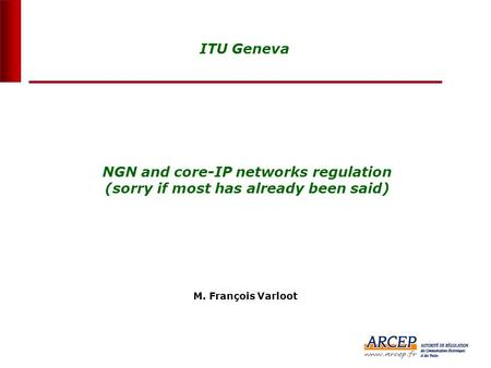 0 NGN and core-IP networks regulation (sorry if most has already been said) ITU Geneva M. François Varloot.