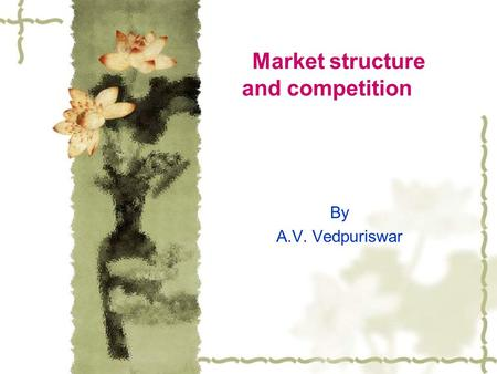 Market structure and competition By A.V. Vedpuriswar.