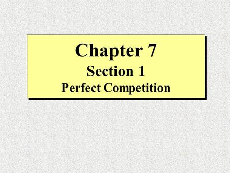 Chapter 7 Section 1 Perfect Competition. Key Terms and Definitions Perfect competition- a market structure in which a large number of firms all produce.